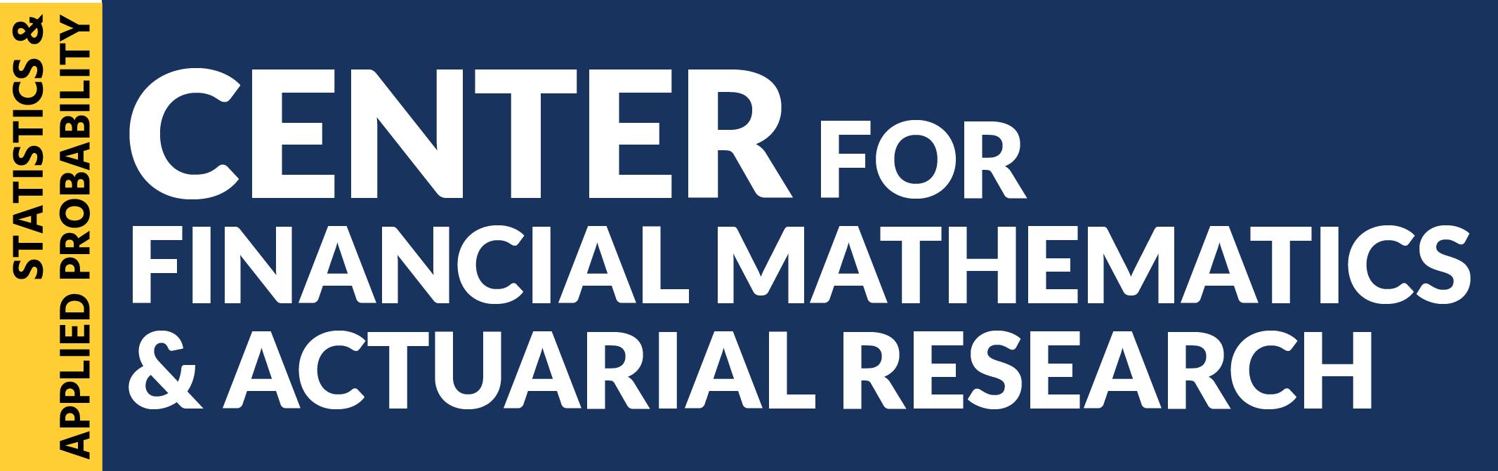 Center for Financial Mathematics and Actuarial Research - UC Santa Barbara
